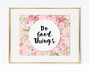 Do Good Things Digital Art Print, Pink Floral Print, Roses Wall Art, Nursery Decor, DIY Printable, INSTANT DOWNLOAD