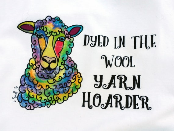 Sheep T Shirts- Spinderellas Funny Dyed in the Wool  Knitter- Crafter- Crocheter - Yarn Hoarder- Show off your craft- Unisex Custom T Shirts