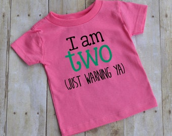 I am two just warning you - girls two year old - baby t-shirt - funny kid t-shirt - toddler t-shirt -