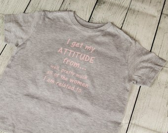 I Get My Attitude From Well Pretty Much All The Woman I am Related To Kids Toddler Tee T Shirt
