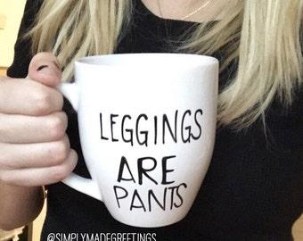 Leggings are pants mug, funny mom mug funny mug, handwritten mug, tired mommy mug, leggings mug, leggings