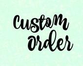 Custom Order for Jennifer P.