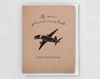If our plane crashed, I would EAT YOU LAST - Letterpress Greeting Card