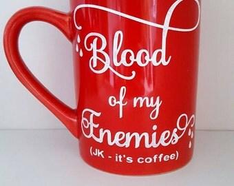 Blood of my Enemies/jk it's coffee/painted ceramic coffee mug/16 oz/dishwasher safe/custom coffee cup