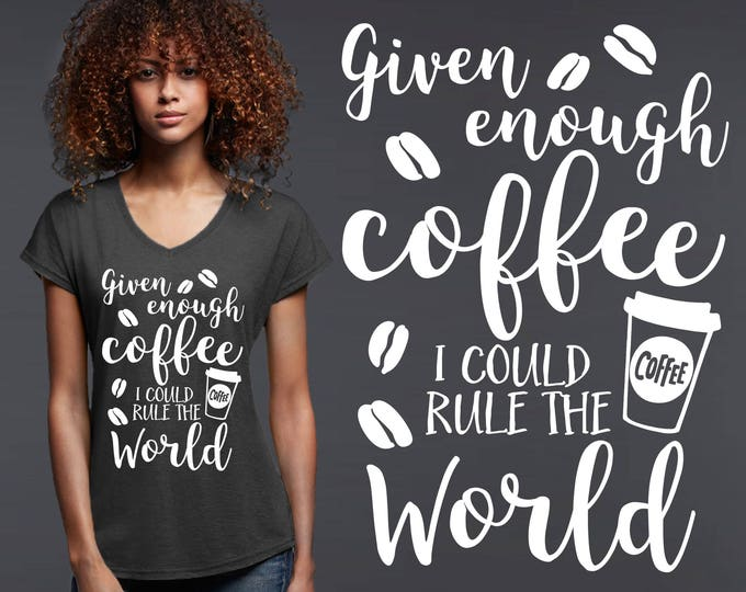 Given Enough Coffee I Could Rule the World | Coffee Shirt | Barista Gift | Coffee Lover | Gift for Barista | Korena Loves