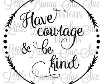 Have Courage and Be Kind, SVG PNG DXF, Cutting Machine File, TShirt Design, Cinderella Design, Quote Design