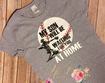 My Son Will be Waiting for you at Home - Baseball T-Shirt - Baseball Mom Tee