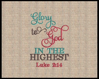 Glory to God in the Highest Luke 2:14 Machine Embroidery Design Scripture Embroidery Design Bible Verse  5x7 6x10