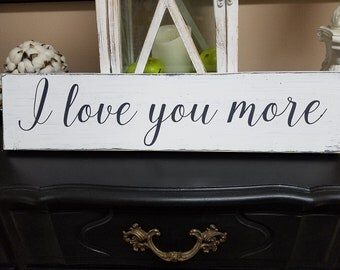 """I love you more / distressed wood sign / rustic sign / hand painted sign / 24"""" x 5 1/2"""""""