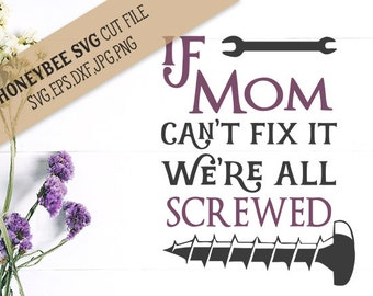 If Mom Can't Fix It We're All Screwed svg Mothers Day svg Mother Quote Mom Quote Funny Quote Silhouette svg Cricut svg Mom quote svg jpg eps