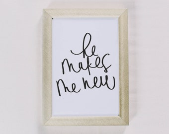 Calligraphy Print - He Makes Me New