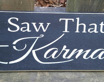 I SAW THAT - KARMA - funny sign