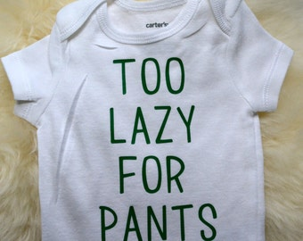 Baby bodysuit, funny, too lazy for pants, cute, handmade custom baby clothing, baby shower gift, baby boy, baby girl clothes