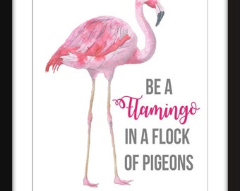 Be a Flamingo in a Flock of Pigeons Print Unframed Print