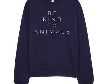 Be Kind to Animals | Vegan Sweatshirt | Vegan | Animal Rights | Rescue | Animal Lover | Vegan Christmas | Vegan Gifts | Vegan Christmas Gift