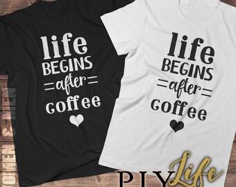 Life begins AFTER coffee Shirt Men T-shirt Women T-Shirt Unisex Tee Printed on Demand DTG