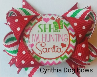 "Dog Bow- ""Shhhh, I'm HUNTING SANTA"" Boutique Bow"