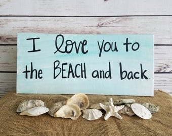 BEACH SIGN, beach decor, I love you to the beach and back, beach House Sign, Wooden Sign, Beach Quote, Coastal decor, beach gift, porch sign