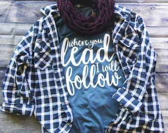 SALE | Where You Lead I Will Follow Shirt | Gilmore Girls Shirt | Gilmore Girls | Southern Sweetheart Gifts