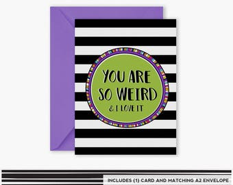You are SO WEIRD and I love it card, Friendship Card, Greeting Card, Funny Greeting Card