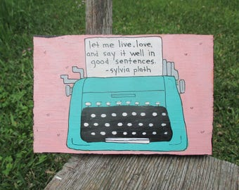 sylvia plath quote art, let me live, love, and say it well in good sentences, vintage typewriter painting on reclaimed wood, poet, author
