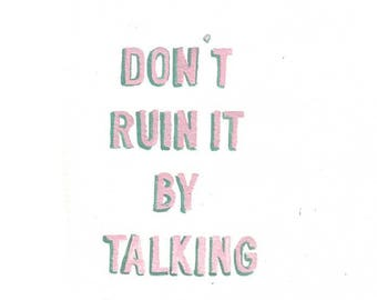 Don't ruin it by talking