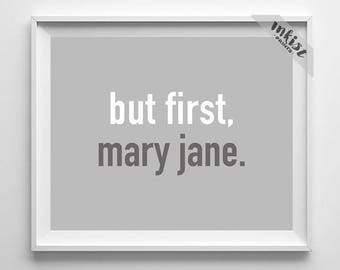 But First Mary Jane, Marujuana Print, Weed Poster, Typography Print, Dorm Decor, Motivational Print, Funny Quote, 4th of July