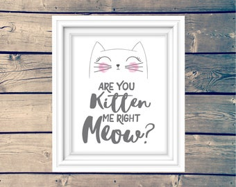 Are You Kitten Me Right Meow Kids Wall Decor, Kid's Cat Sign, Grey and Pink Cat Art, Cat Lady Kitty Poster, Instant Download, Playroom Art,