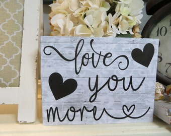 """Wood Sign, """"Love You More"""", Wood Love Sign, Valentine's Day Wood Sign, Spouse Gift, Wedding Gift, Anniversary Present"""