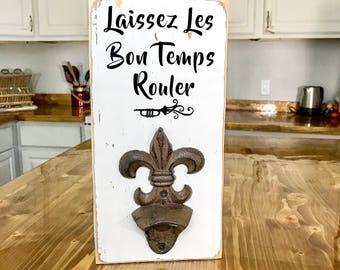Fleur De Lis Beer Bottle Opener | Laissez Les Bon Temps Rouler Mardi Gras Kitchen Sign Bottle Opener Sign Farmhouse decor Rustic Home Decor