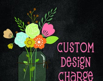 Custom Design Fee/Artwork Fee  (6 Dollars) - Must Have Prior Approval to Purchase This Listing