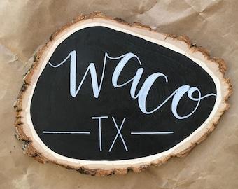 Waco, TX Large Wood Slice Chalkboard, Hand Designed, Hand Lettered, Home Decor