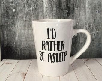 I'd Rather Be Asleep Coffee Mug