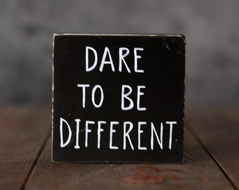 Dare to Be Different Sign, Inspirational Shelf Sitter, Small Sign, Hand Lettered Sign, Stocking Stuffer, Gift for teens, Inspirational decor