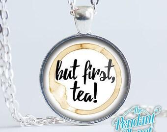 But First Tea, tea quote, necklace, tea pendant, caffeine addict, tea addicts, tea gifts, tea lovers