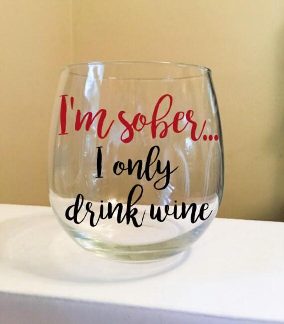 I'm Sober I Only Drink Wine Stemless Wine Glass