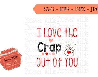 I love crap out of you SVG - DXF, EPS -Cameo or Cricut - toilet paper svg - valentines day svg - funny gift - toliet humor