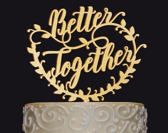 Wedding Cake Topper,  Better Together Cake Topper, Elegant Rustic Chick Cake Decor, Perfect for Wedding - Anniversary - Valentine Day!