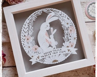 Never too old to need your mum, Mother's Day Gift, Mum Papercut