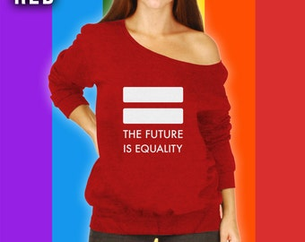 The Future is Equality LGBT Slouchy Sweater, Gay Pride Slouchy Sweatshirt,Equal Rights Protest Shirt, Womens Rights, Anti Trump Rally CT-827