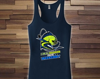I'm a Hooker on the Weekends Racerback Tank Top, Mahi Mahi, Fishing Gift, Fish Porn, Girls Who Fish, Fishing Shirt,Tshirt, Etsy, Gift CT-927