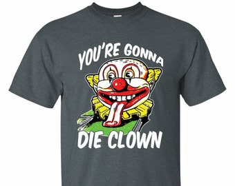 Happy Gilmore You're Gonna Die Clown Shirt