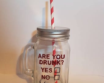 "Hand Painted ""Are you drunk yet?"" drinking jar."