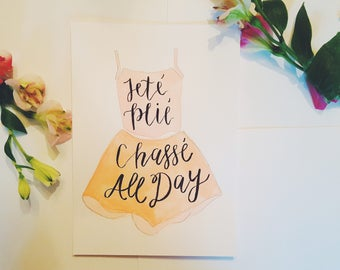 Jete Plie Chasse All Day Hand-Lettered 5x7 Art
