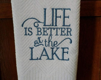 Life is Better at the Lake Kitchen Hand Towel.  Machine Embroidered Towel.