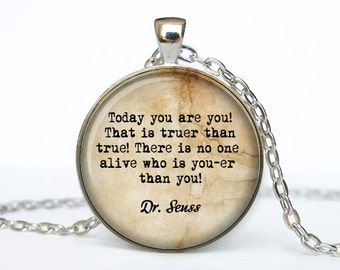 Dr. Seuss quote necklace quote keychain inspirational quote jewelry Keyring Today you are you! That is truer than true! There is no one