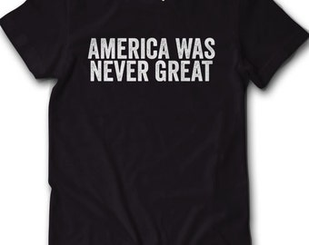 Anti Trump America Was Never Great Shirt Donald President Election Politics Pro Hillary Clinton Democrat Republicans Protest Voted For Her