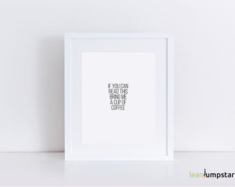 funny coffee sign, If you can read this bring me, coffee poster, funny wall art, coffee quotes, coffee printable, coffee artwork, coffee art