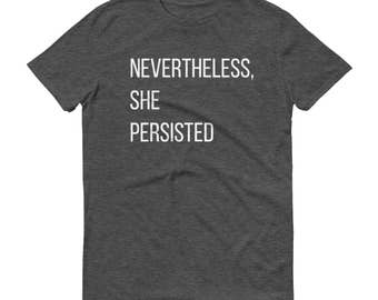 Nevertheless, She Persisted Shirt - Nasty Woman, Nasty Woman Shirt, Elizabeth Warren, She Persisted T Shirt