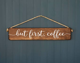 But First Coffee Sign - Kitchen Decor - Gift for Her - Gift for Mom - Housewarming Gift - Birthday Gift - Coffee Bar
